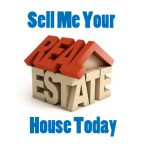 Sell Me Your House Today
